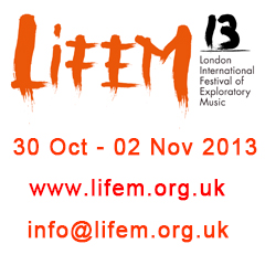 LIFEM 2013: London International Festival of Exploratory Music, 30 Oct - 02 Nov 2013