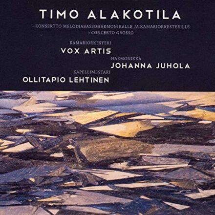 Timo Alakotila : Vox Artis : Johanna Juhola : Ollitapio Lehtinen- Konsertto melodiabassoharmonikalle ja kamariorkesterille & Concerto Grosso