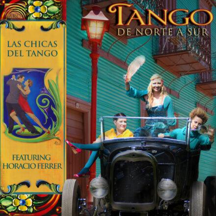 Las Chicas del Tango (featuring Horacio Ferrer)- Tango de Norte a Sur